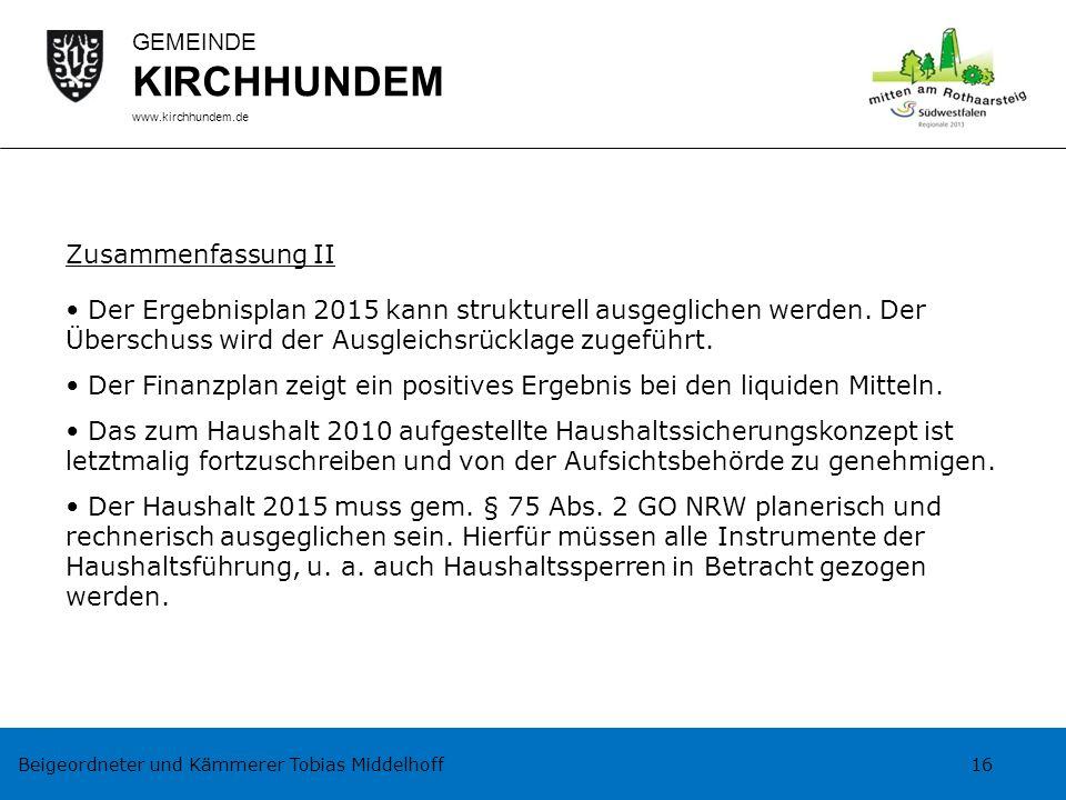 Beigeordneter und Kämmerer Tobias Middelhoff 16 GEMEINDE KIRCHHUNDEM www.kirchhundem.de Zusammenfassung II Der Ergebnisplan 2015 kann strukturell ausg
