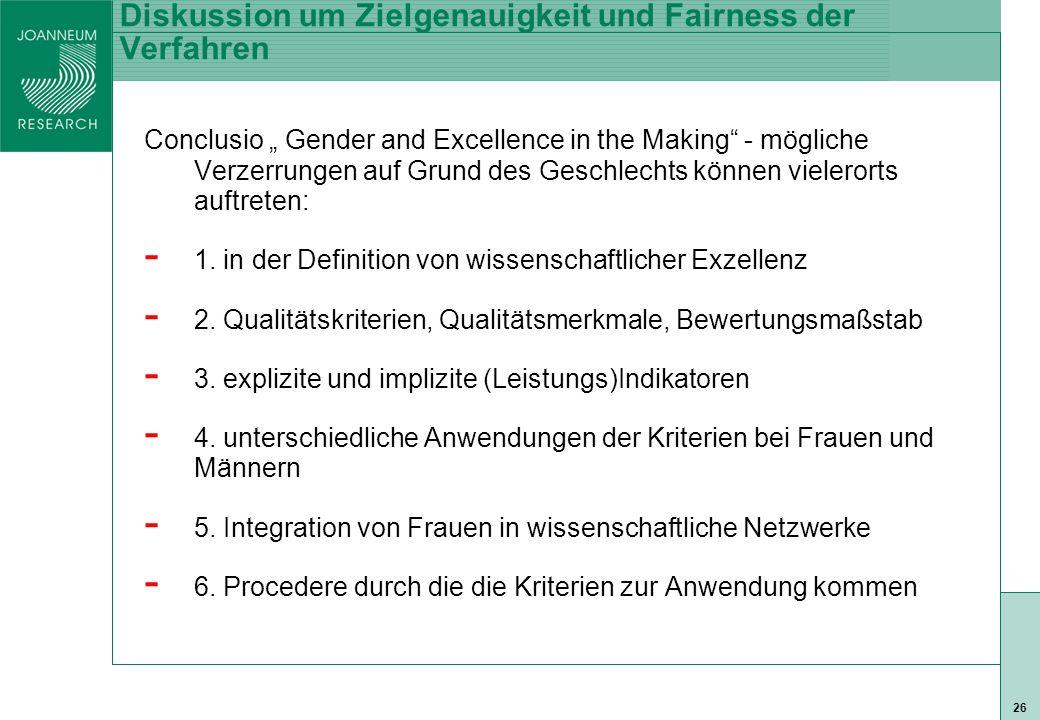 """ISO 9001 zert 26 Diskussion um Zielgenauigkeit und Fairness der Verfahren Conclusio """" Gender and Excellence in the Making - mögliche Verzerrungen auf Grund des Geschlechts können vielerorts auftreten: - 1."""