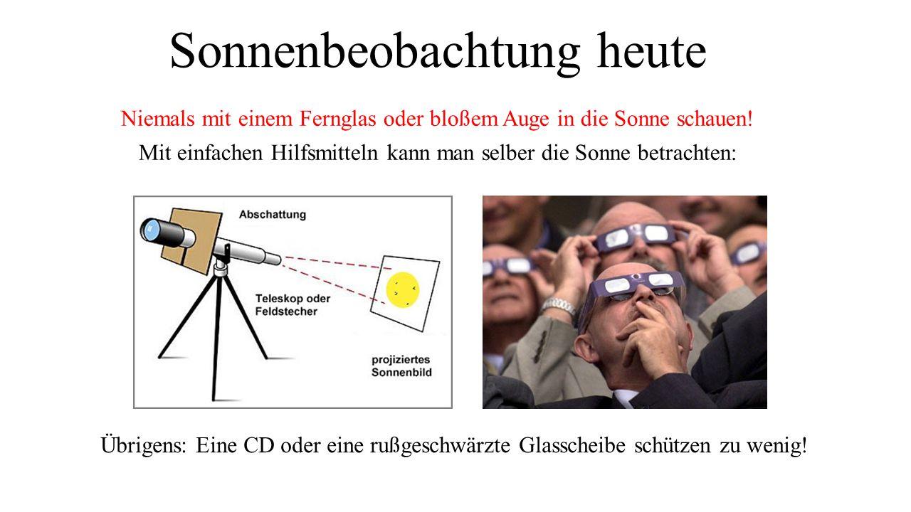 Sonnenbeobachtung heute Niemals mit einem Fernglas oder bloßem Auge in die Sonne schauen! Mit einfachen Hilfsmitteln kann man selber die Sonne betrach