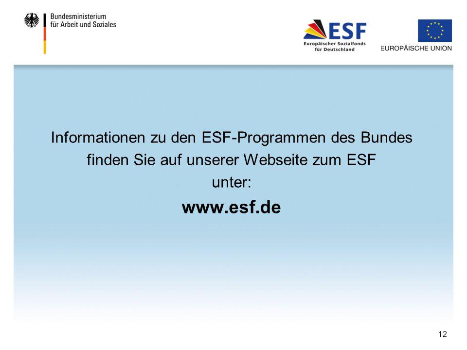 Informationen zu den ESF-Programmen des Bundes finden Sie auf unserer Webseite zum ESF unter: www.esf.de 12