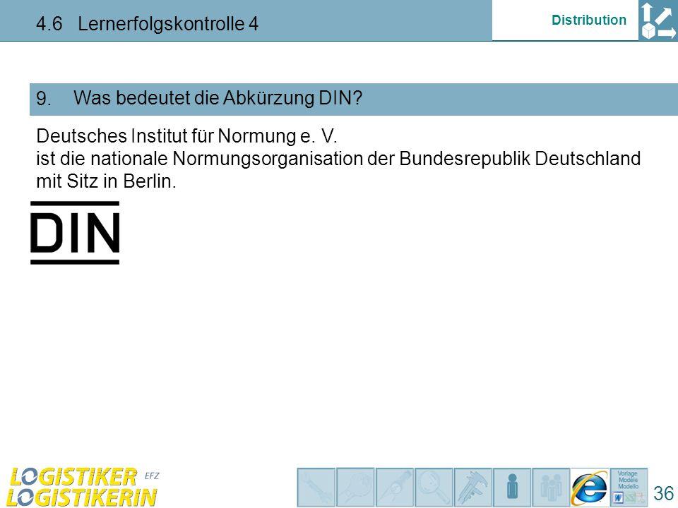 Distribution 4.6 Lernerfolgskontrolle 4 36 Was bedeutet die Abkürzung DIN? 9. Deutsches Institut für Normung e. V. ist die nationale Normungsorganisat