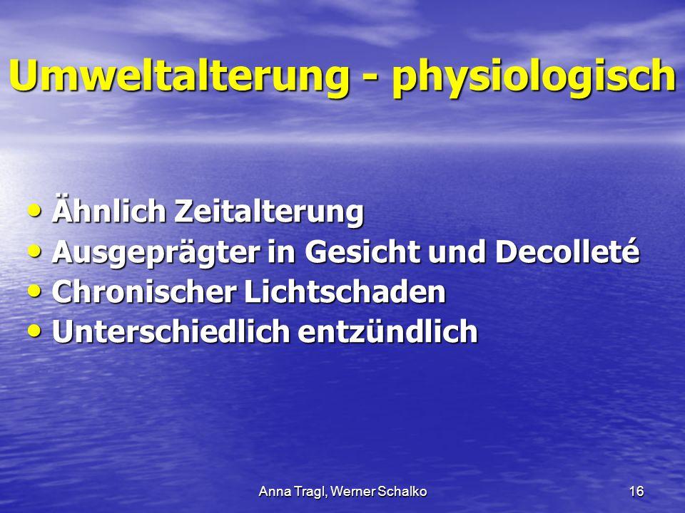 Anna Tragl, Werner Schalko16 Umweltalterung - physiologisch Ähnlich Zeitalterung Ähnlich Zeitalterung Ausgeprägter in Gesicht und Decolleté Ausgeprägt