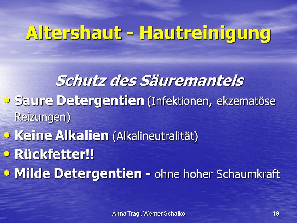 Anna Tragl, Werner Schalko19 Altershaut - Hautreinigung Schutz des Säuremantels Saure Detergentien (Infektionen, ekzematöse Reizungen) Saure Detergent