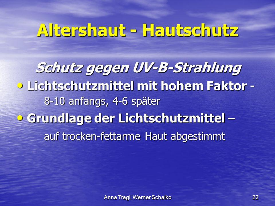 Anna Tragl, Werner Schalko22 Altershaut - Hautschutz Schutz gegen UV-B-Strahlung Lichtschutzmittel mit hohem Faktor - 8-10 anfangs, 4-6 später Lichtsc