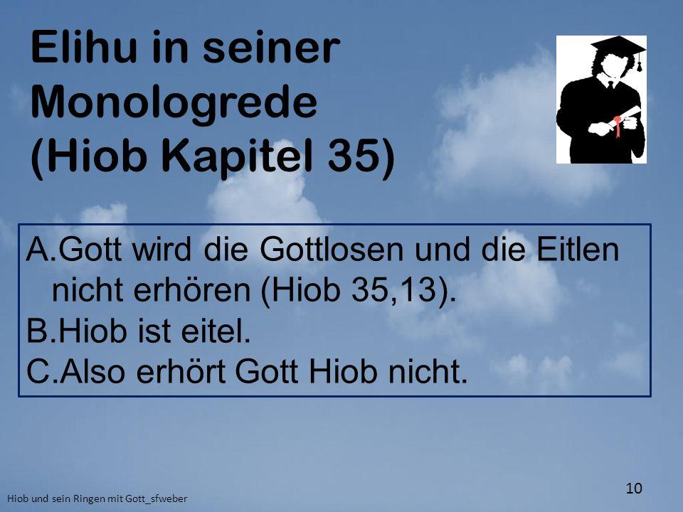 Elihu in seiner Monologrede (Hiob Kapitel 35) Hiob und sein Ringen mit Gott_sfweber 10 A.Gott wird die Gottlosen und die Eitlen nicht erhören (Hiob 35