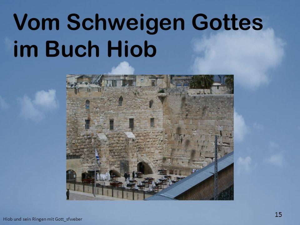 Vom Schweigen Gottes im Buch Hiob Hiob und sein Ringen mit Gott_sfweber 15
