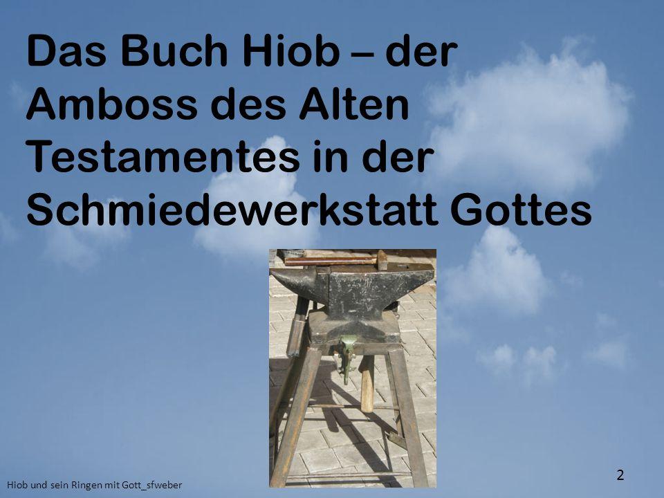 Das Buch Hiob – der Amboss des Alten Testamentes in der Schmiedewerkstatt Gottes Hiob und sein Ringen mit Gott_sfweber 2