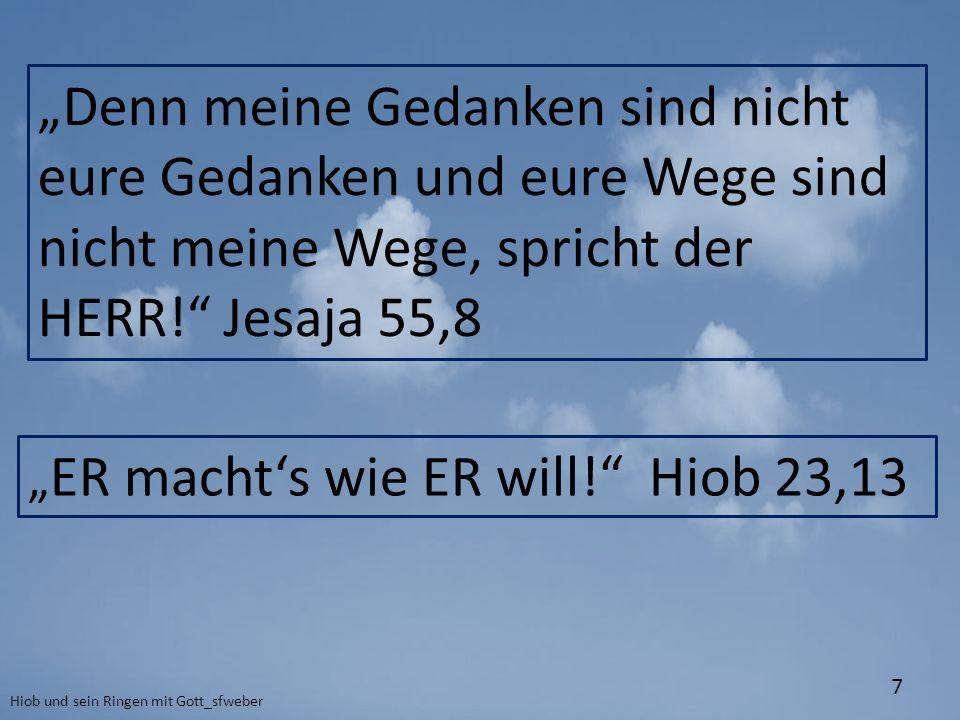 """Hiob und sein Ringen mit Gott_sfweber 7 """"Denn meine Gedanken sind nicht eure Gedanken und eure Wege sind nicht meine Wege, spricht der HERR!"""" Jesaja 5"""