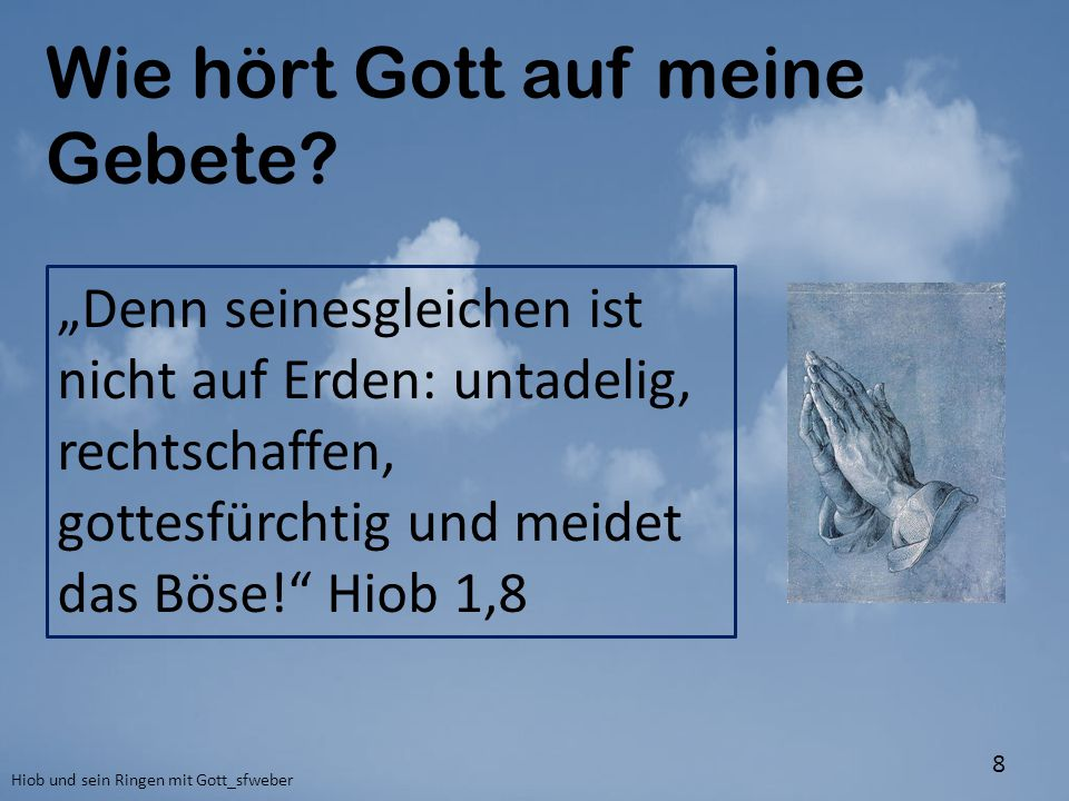 """Wie hört Gott auf meine Gebete? Hiob und sein Ringen mit Gott_sfweber 8 """"Denn seinesgleichen ist nicht auf Erden: untadelig, rechtschaffen, gottesfürc"""