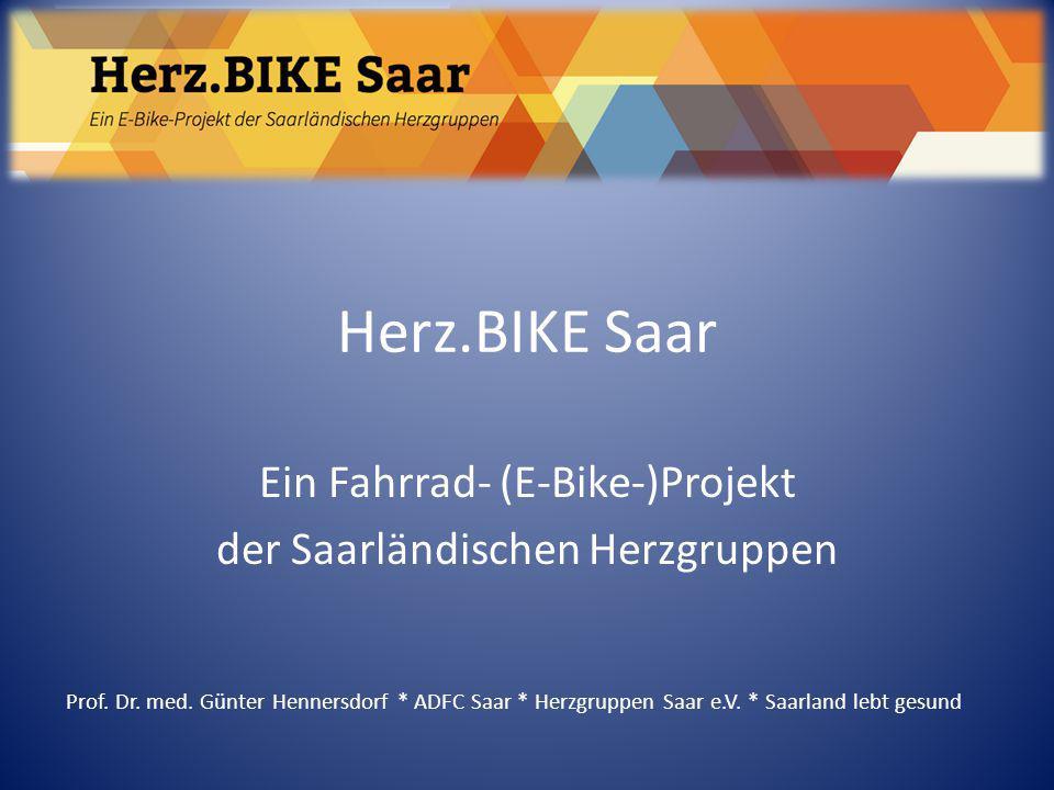 Herz.BIKE Saar Ein Fahrrad- (E-Bike-)Projekt der Saarländischen Herzgruppen Prof. Dr. med. Günter Hennersdorf * ADFC Saar * Herzgruppen Saar e.V. * Sa