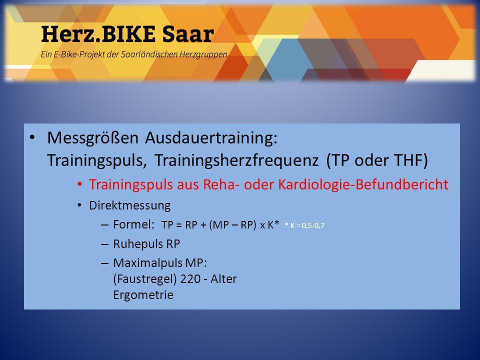 Herz.BIKE Saar Messgrößen Ausdauertraining: Trainingspuls, Trainingsherzfrequenz (TP oder THF) Trainingspuls aus Reha- oder Kardiologie-Befundbericht