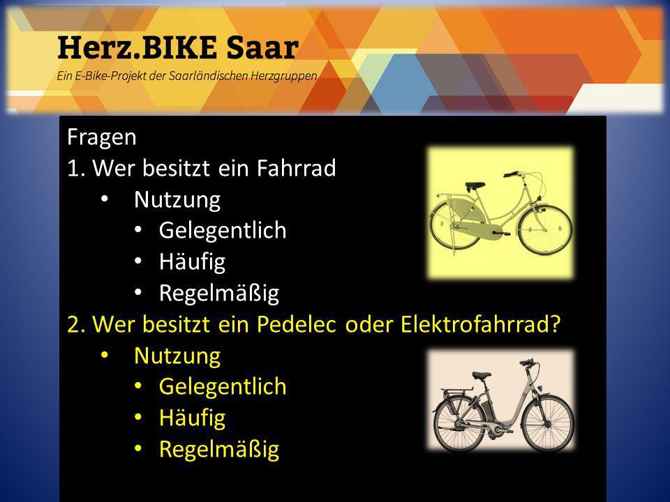 Fragen 1.Wer besitzt ein Fahrrad Nutzung Gelegentlich Häufig Regelmäßig 2.Wer besitzt ein Pedelec oder Elektrofahrrad? Nutzung Gelegentlich Häufig Reg