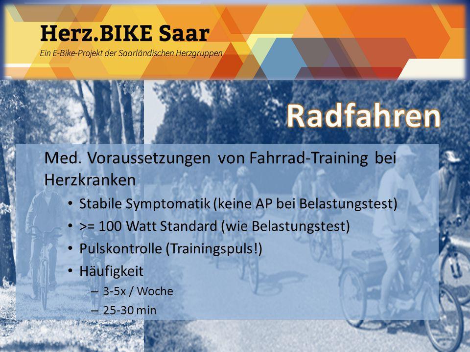Herz.BIKE Saar Med. Voraussetzungen von Fahrrad-Training bei Herzkranken Stabile Symptomatik (keine AP bei Belastungstest) >= 100 Watt Standard (wie B
