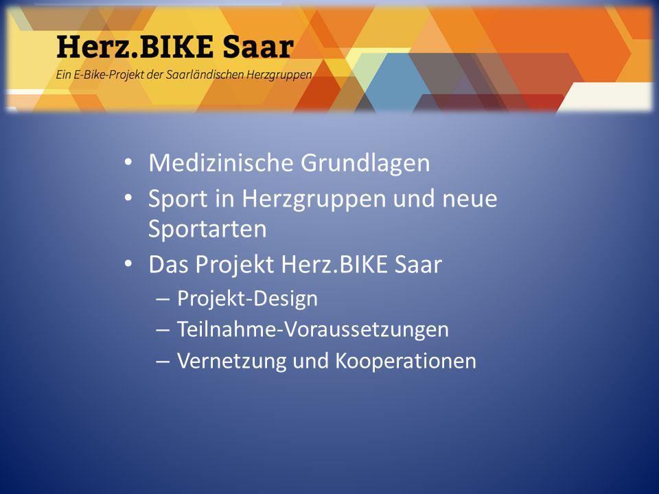 Herz.BIKE Saar Medizinische Grundlagen Sport in Herzgruppen und neue Sportarten Das Projekt Herz.BIKE Saar – Projekt-Design – Teilnahme-Voraussetzunge