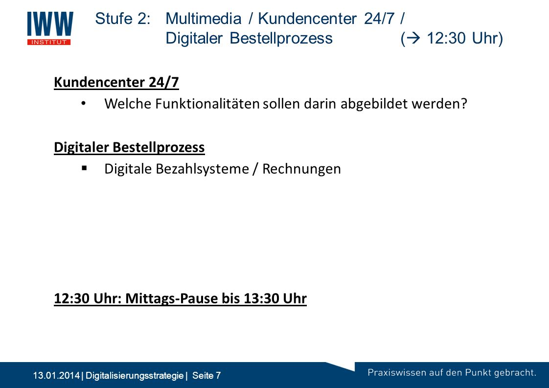 13.01.2014 | Digitalisierungsstrategie | Seite 7 Stufe 2:Multimedia / Kundencenter 24/7 / Digitaler Bestellprozess (  12:30 Uhr) Kundencenter 24/7 We