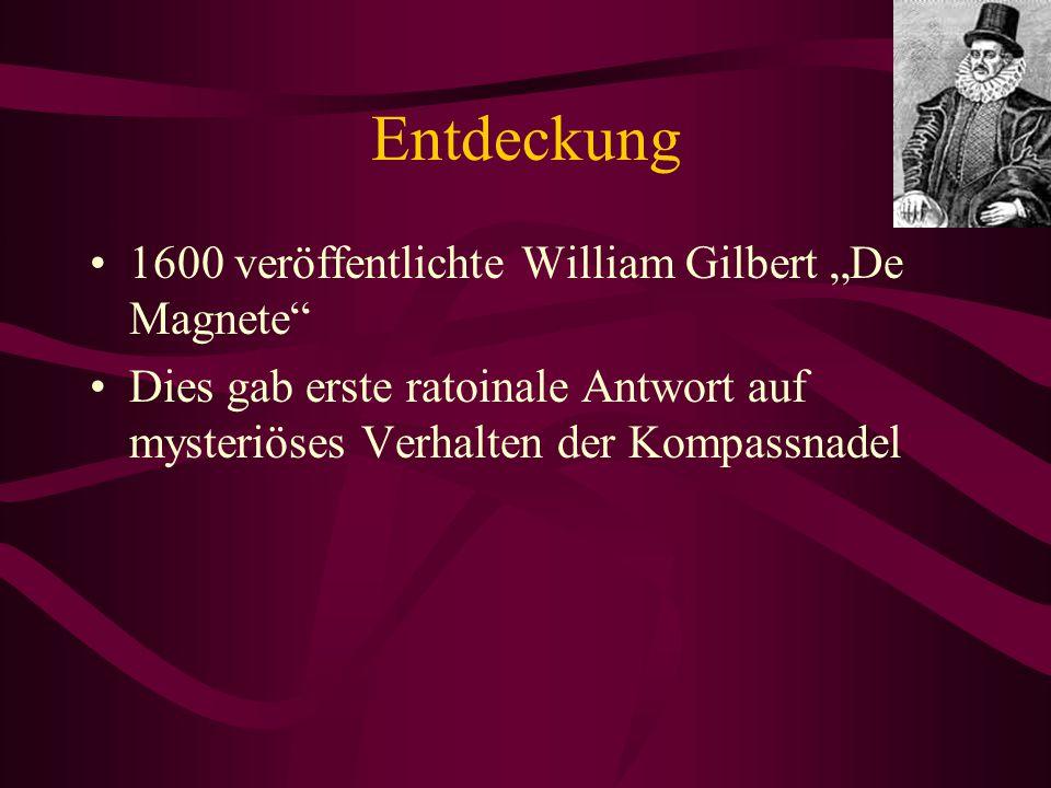 """Entdeckung 1600 veröffentlichte William Gilbert """"De Magnete"""" Dies gab erste ratoinale Antwort auf mysteriöses Verhalten der Kompassnadel"""