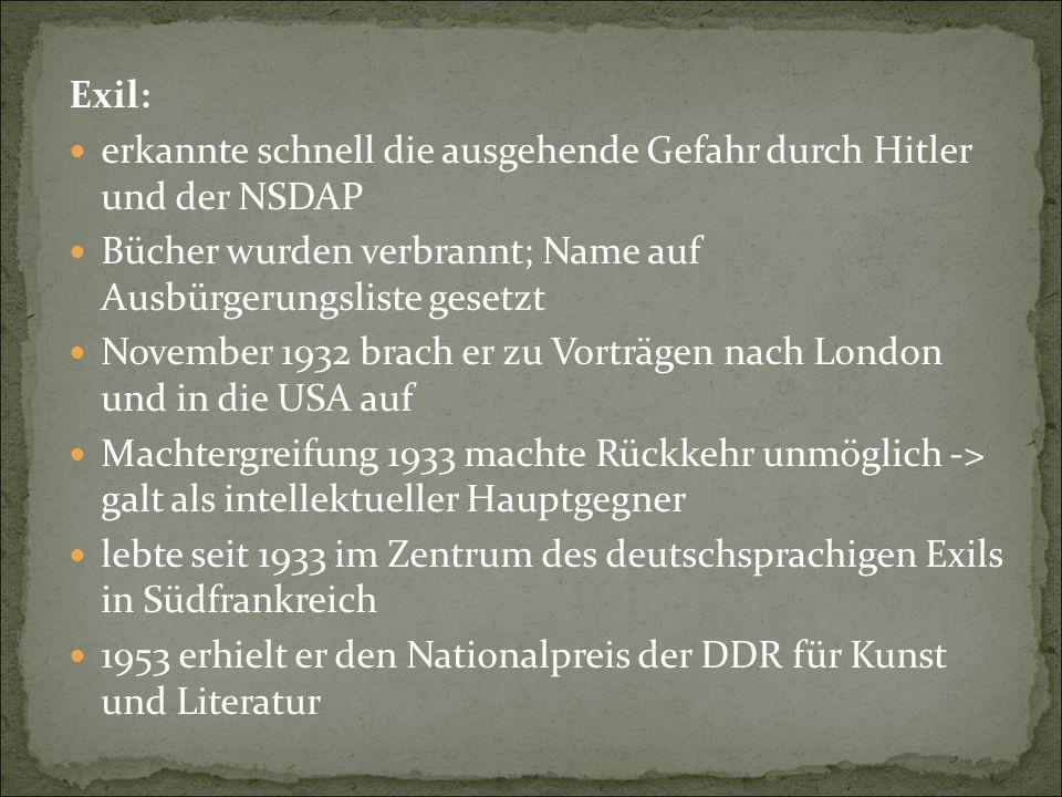 Exil: erkannte schnell die ausgehende Gefahr durch Hitler und der NSDAP Bücher wurden verbrannt; Name auf Ausbürgerungsliste gesetzt November 1932 bra