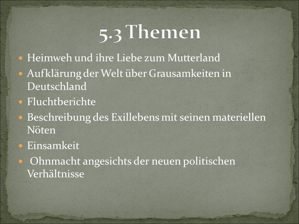 Heimweh und ihre Liebe zum Mutterland Aufklärung der Welt über Grausamkeiten in Deutschland Fluchtberichte Beschreibung des Exillebens mit seinen mate