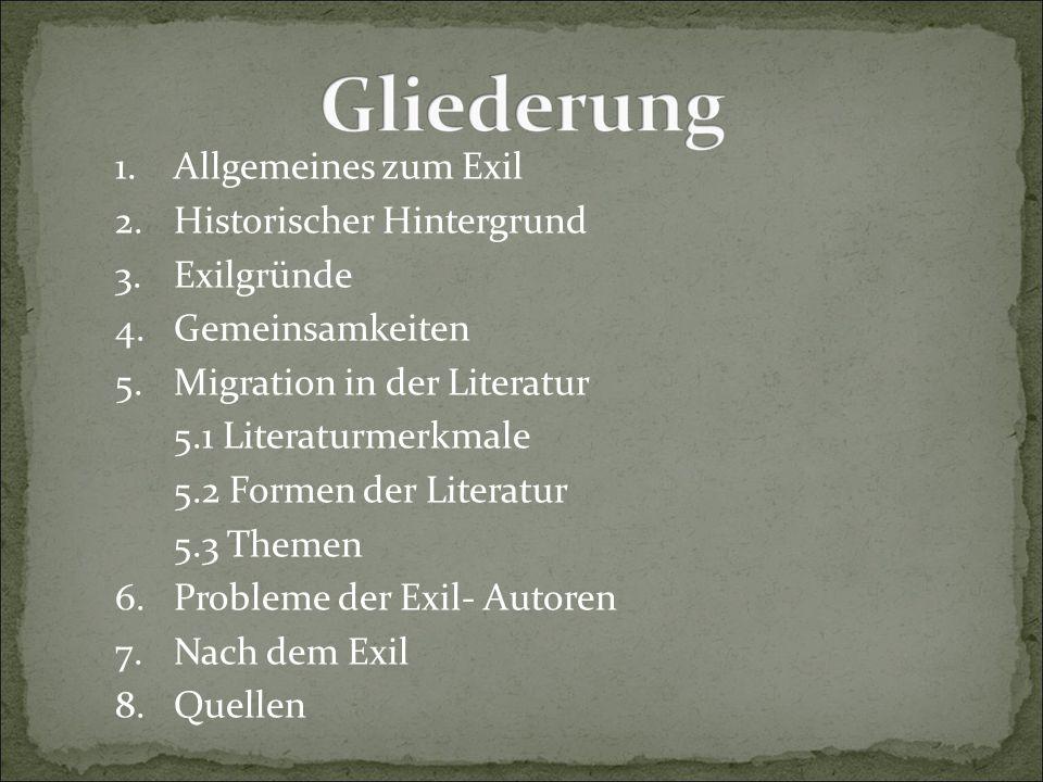 1. Allgemeines zum Exil 2. Historischer Hintergrund 3. Exilgründe 4. Gemeinsamkeiten 5. Migration in der Literatur 5.1 Literaturmerkmale 5.2 Formen de