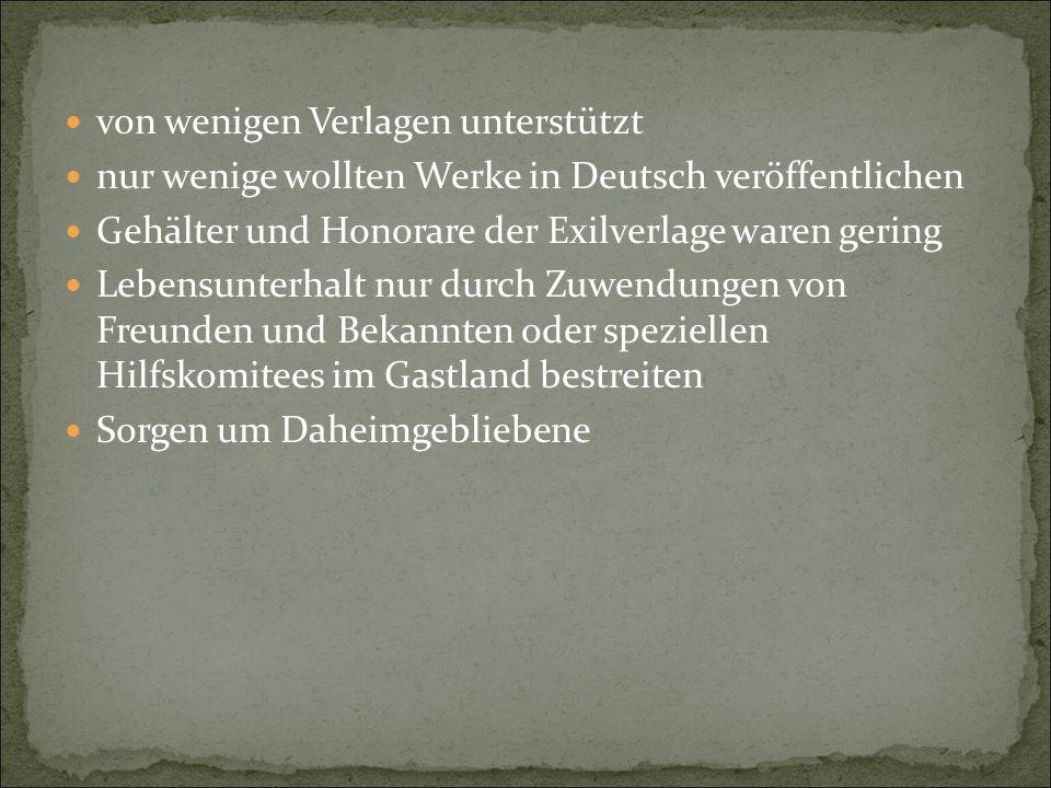von wenigen Verlagen unterstützt nur wenige wollten Werke in Deutsch veröffentlichen Gehälter und Honorare der Exilverlage waren gering Lebensunterhal