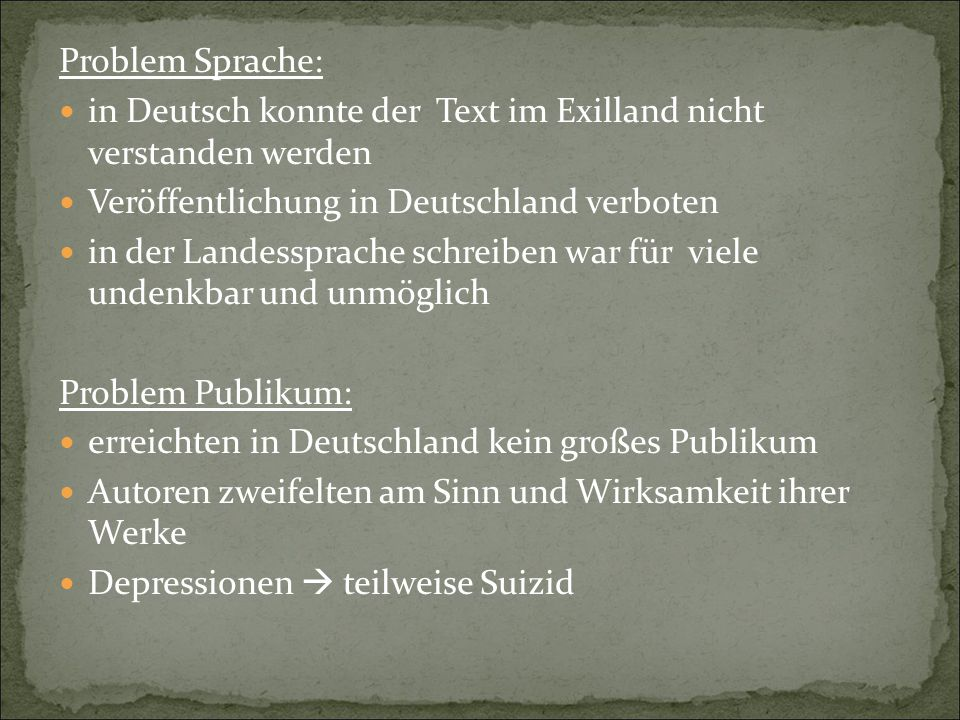 Problem Sprache: in Deutsch konnte der Text im Exilland nicht verstanden werden Veröffentlichung in Deutschland verboten in der Landessprache schreibe