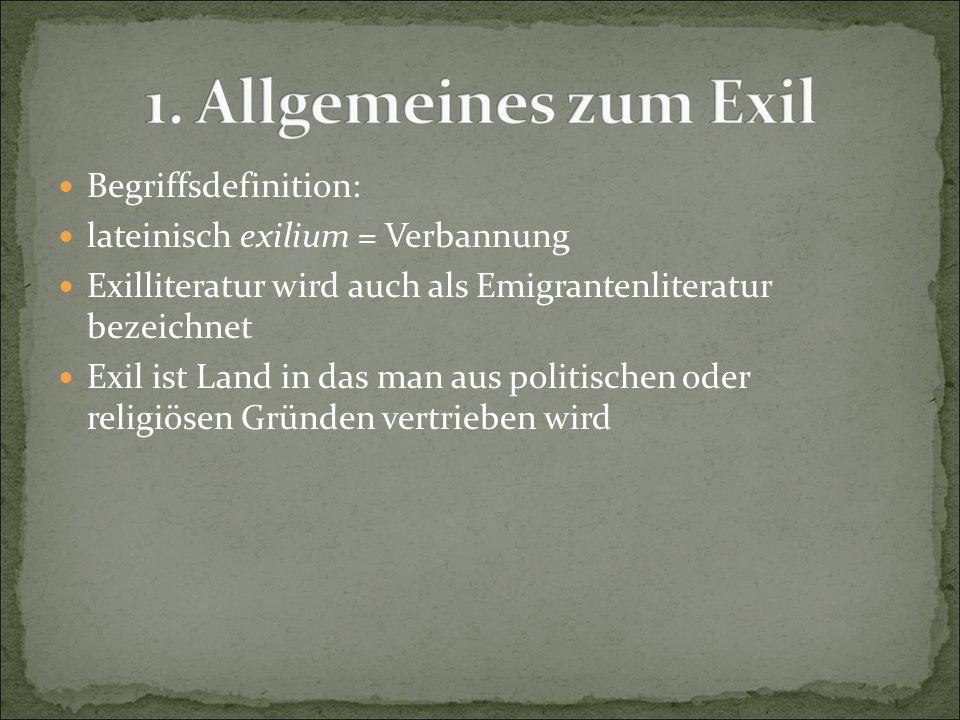 Begriffsdefinition: lateinisch exilium = Verbannung Exilliteratur wird auch als Emigrantenliteratur bezeichnet Exil ist Land in das man aus politische