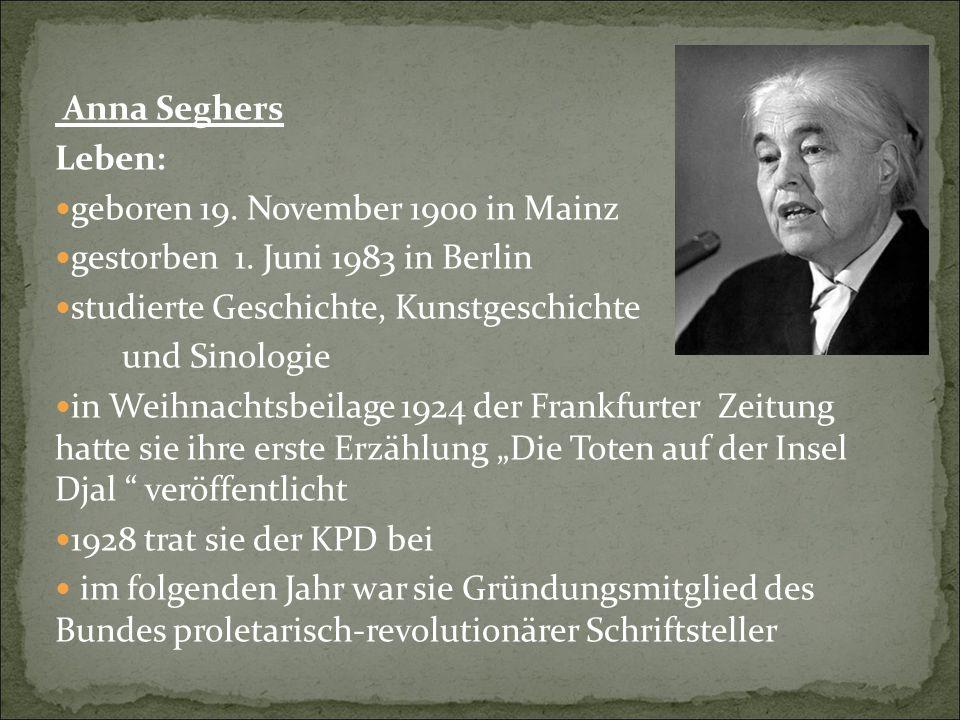 Anna Seghers Leben: geboren 19. November 1900 in Mainz gestorben 1. Juni 1983 in Berlin studierte Geschichte, Kunstgeschichte und Sinologie in Weihnac