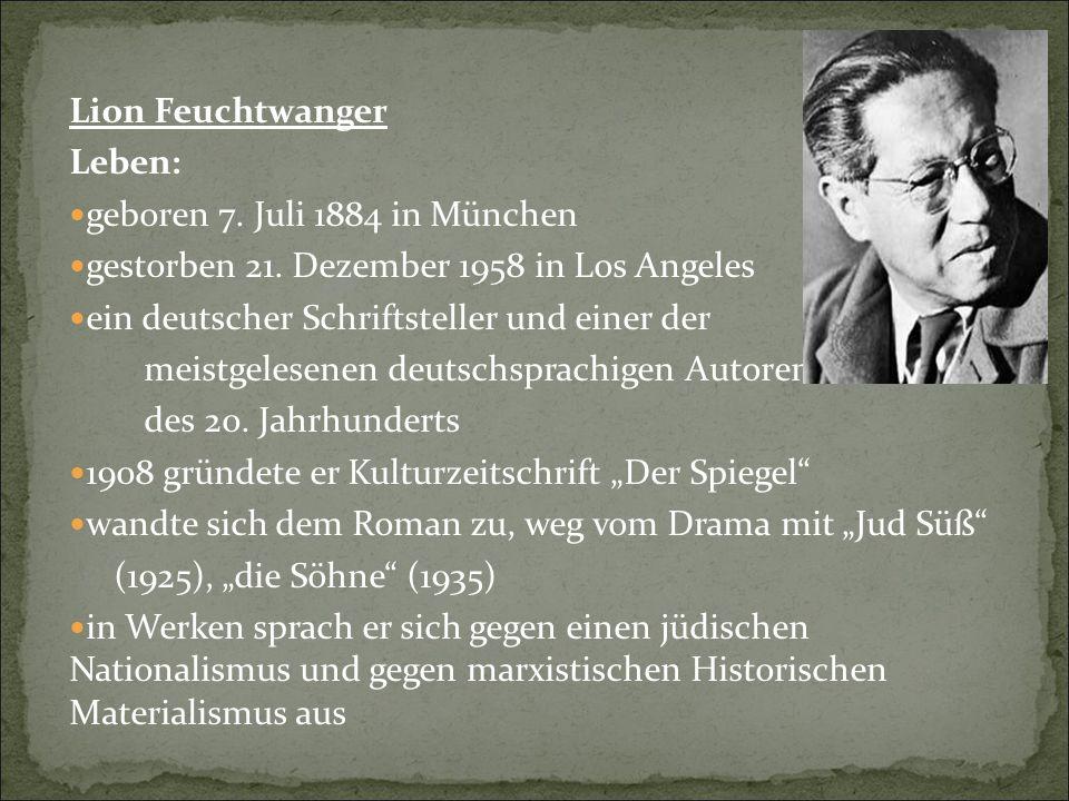Lion Feuchtwanger Leben: geboren 7. Juli 1884 in München gestorben 21. Dezember 1958 in Los Angeles ein deutscher Schriftsteller und einer der meistge