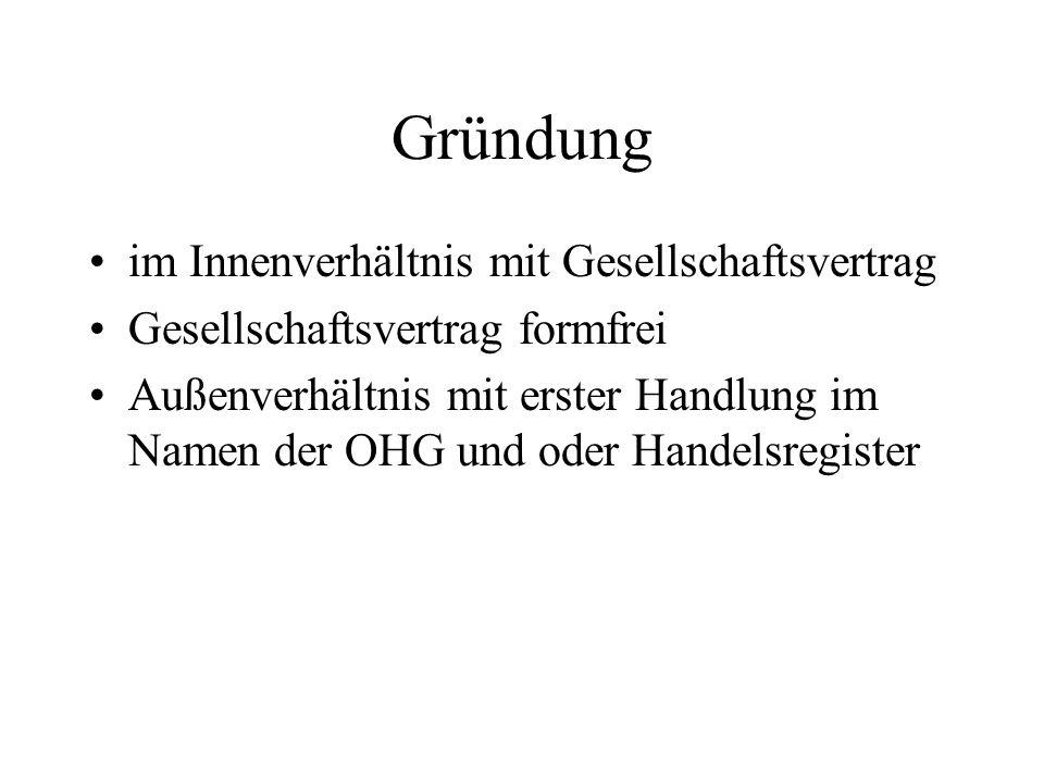 Gründung im Innenverhältnis mit Gesellschaftsvertrag Gesellschaftsvertrag formfrei Außenverhältnis mit erster Handlung im Namen der OHG und oder Hande