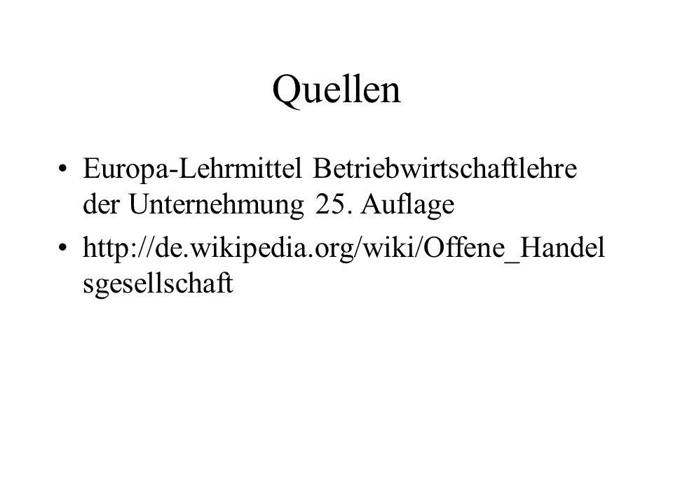 Quellen Europa-Lehrmittel Betriebwirtschaftlehre der Unternehmung 25. Auflage http://de.wikipedia.org/wiki/Offene_Handel sgesellschaft