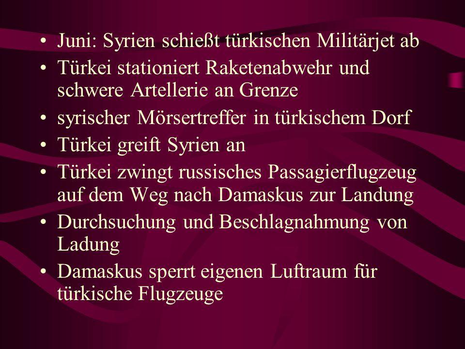 Juni: Syrien schießt türkischen Militärjet ab Türkei stationiert Raketenabwehr und schwere Artellerie an Grenze syrischer Mörsertreffer in türkischem