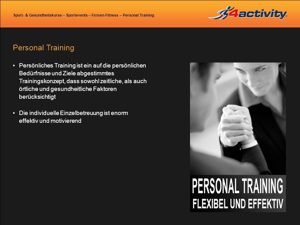 Sport- & Gesundheitskurse – Sportevents – Firmen-Fitness – Personal Training Personal Training Persönliches Training ist ein auf die persönlichen Bedü