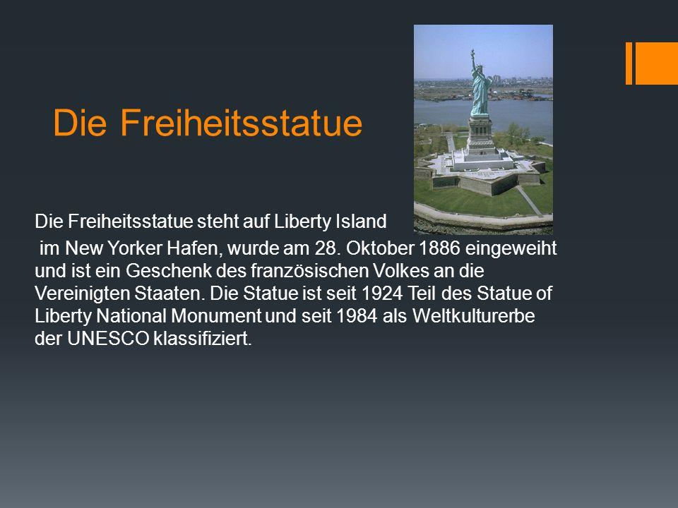 Die Freiheitsstatue Die Freiheitsstatue steht auf Liberty Island im New Yorker Hafen, wurde am 28. Oktober 1886 eingeweiht und ist ein Geschenk des fr