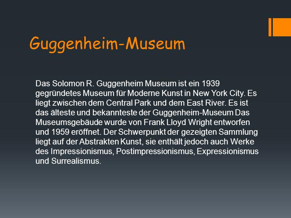 Guggenheim-Museum Das Solomon R. Guggenheim Museum ist ein 1939 gegründetes Museum für Moderne Kunst in New York City. Es liegt zwischen dem Central P