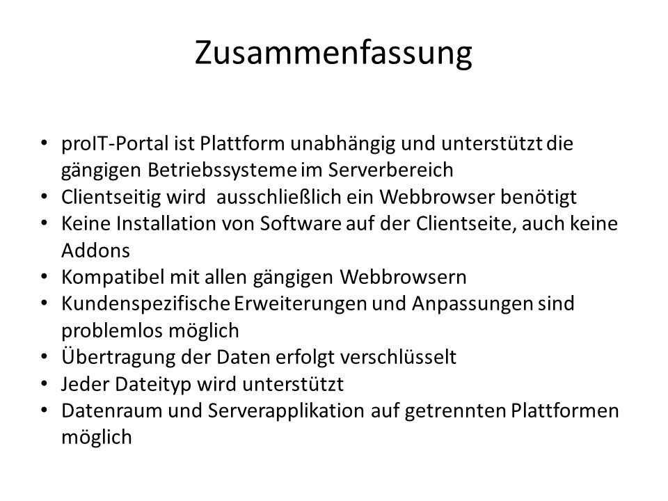 Zusammenfassung proIT-Portal ist Plattform unabhängig und unterstützt die gängigen Betriebssysteme im Serverbereich Clientseitig wird ausschließlich e