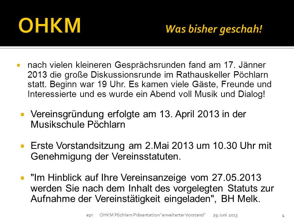"""epr OHKM Pöchlarn Präsentation erweiterter Vorstand 29.Juni 20133  Vision eines Zentrums für Musik, Kultur und Begegnung (""""Haus der Musik und Begegnung )  """"Tradition ist die Weitergabe des Feuers und nicht die Anbetung der Asche. Gustav Mahler"""
