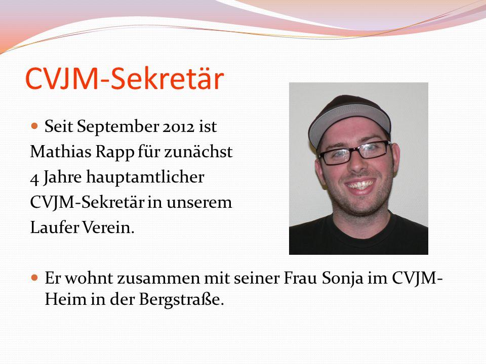 CVJM-Sekretär Seit September 2012 ist Mathias Rapp für zunächst 4 Jahre hauptamtlicher CVJM-Sekretär in unserem Laufer Verein. Er wohnt zusammen mit s