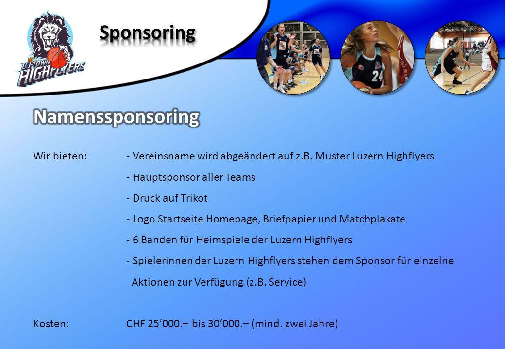 Wir bieten:- Vereinsname wird abgeändert auf z.B. Muster Luzern Highflyers - Hauptsponsor aller Teams - Druck auf Trikot - Logo Startseite Homepage, B