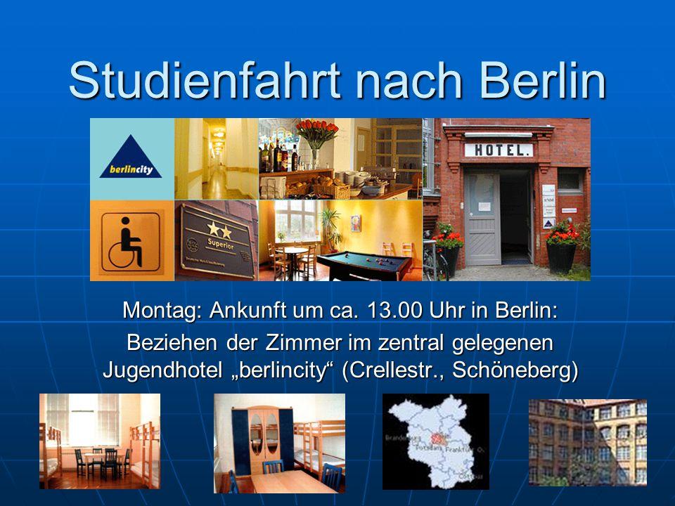 Studienfahrt nach Berlin Montag: Ankunft um ca.