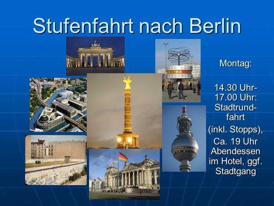 Stufenfahrt nach Berlin Montag: 14.30 Uhr- 17.00 Uhr: Stadtrund- fahrt (inkl.