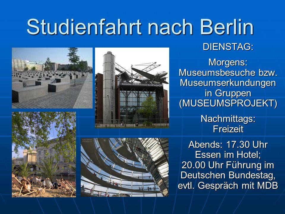 Studienfahrt nach Berlin DIENSTAG:Morgens: Museumsbesuche bzw.