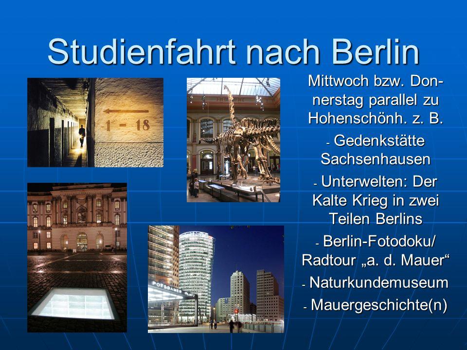 Studienfahrt nach Berlin Mittwoch bzw. Don- nerstag parallel zu Hohenschönh.
