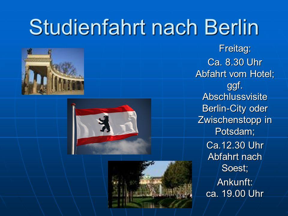 Studienfahrt nach Berlin Leistungen:Busfahrt; 4 Übernachtungen; 4 x Frühstück; 4 x Abendessen; Stadtrundfahrt; 3 x Kleingruppen- Netzkarte ÖPNV; Kosten HHS; RRV Kosten: Ca.