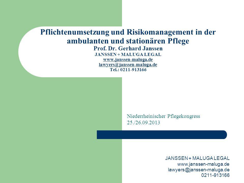 Pflichtenumsetzung und Risikomanagement in der ambulanten und stationären Pflege Prof. Dr. Gerhard Janssen JANSSEN + MALUGA LEGAL www.janssen-maluga.d