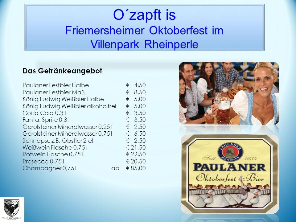 O´zapft is Friemersheimer Oktoberfest im Villenpark Rheinperle Das Getränkeangebot Paulaner Festbier Halbe€ 4,50 Paulaner Festbier Ma߀ 8,50 König Lud