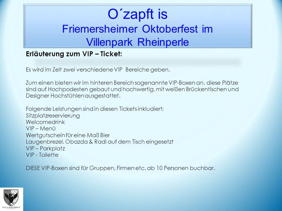 O´zapft is Friemersheimer Oktoberfest im Villenpark Rheinperle Erläuterung zum VIP – Ticket: Es wird im Zelt zwei verschiedene VIP Bereiche geben. Zum