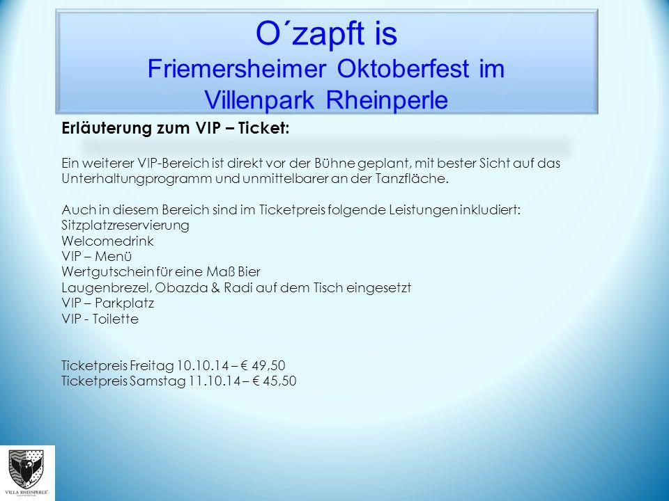 O´zapft is Friemersheimer Oktoberfest im Villenpark Rheinperle Erläuterung zum VIP – Ticket: Ein weiterer VIP-Bereich ist direkt vor der Bühne geplant