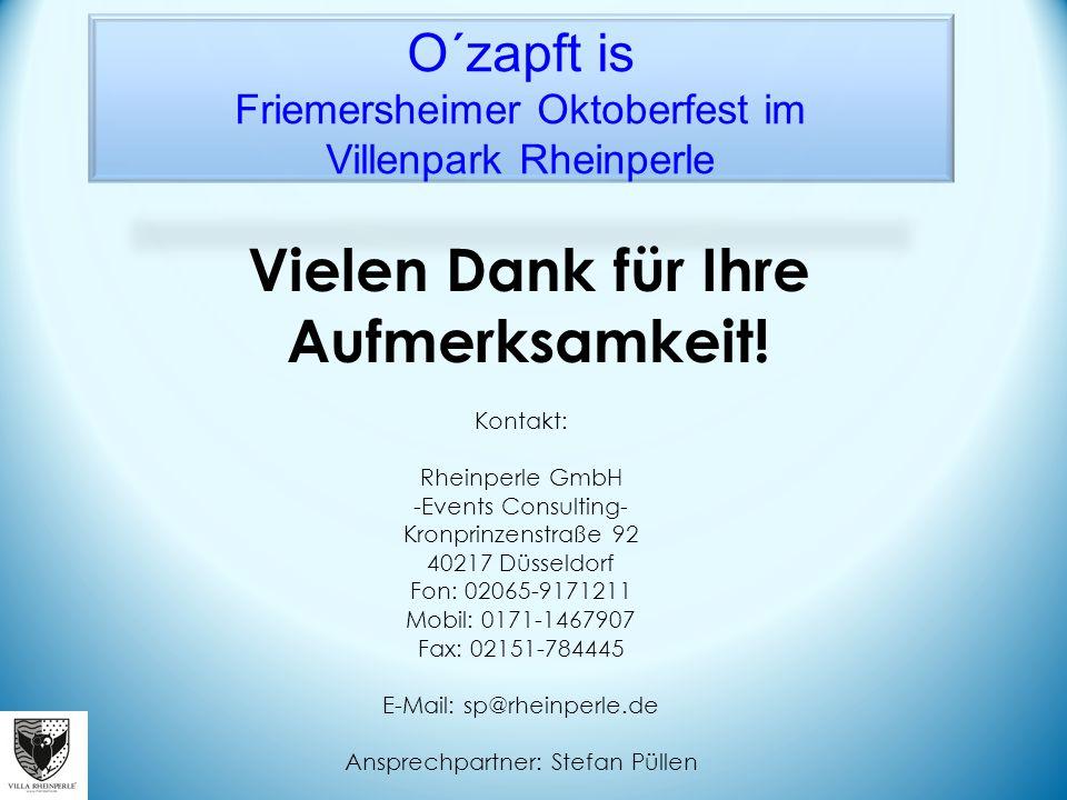 O´zapft is Friemersheimer Oktoberfest im Villenpark Rheinperle Kontakt: Rheinperle GmbH -Events Consulting- Kronprinzenstraße 92 40217 Düsseldorf Fon: