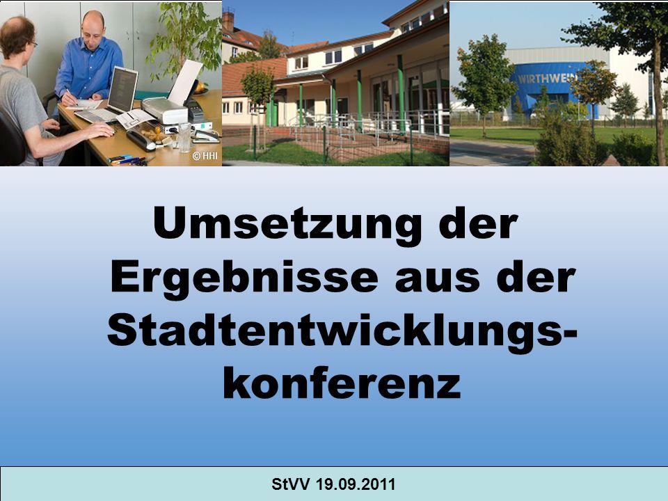 StVV 19.09.2011 Umsetzung der Ergebnisse aus der Stadtentwicklungs- konferenz