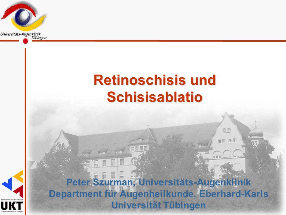 Peter Szurman, Universitäts-Augenklinik Department für Augenheilkunde, Eberhard-Karls Universität Tübingen Retinoschisis und Schisisablatio